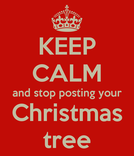 keep-calm-and-stop-posting-your-christmas-tree.png